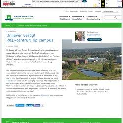 Unilever vestigt R&D-centrum op campus - WUR