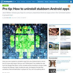 Pro tip: How to uninstall stubborn Android apps