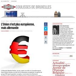 L'Union n'est plus européenne, mais allemande
