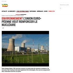Environnement L'Union européenne veut renforcer le nucléaire - Vsd