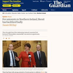 For unionists in Northern Ireland, Brexit has backfired badly