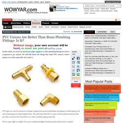 PVC Unions Are Better Than Brass Plumbing Fittings- Is It? – WowYar
