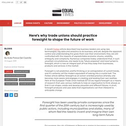 Here's why trade unions should practice foresight to shape the future of work - Equal Times