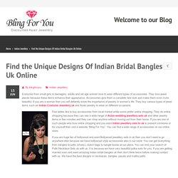 Find the Unique Designs Of Indian Bridal Bangles Uk Online