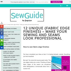 12 Unique {Fabric edge Finishes} - Make your sewing and seams look professional - Sew Guide