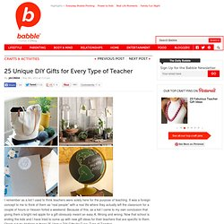 25 Unique DIY Gifts For Every Type Of Teacher