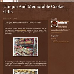 Unique And Memorable Cookie Gifts: Unique And Memorable Cookie Gifts