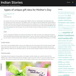10 types of unique gift idea for Mother's Day – Indian Stories