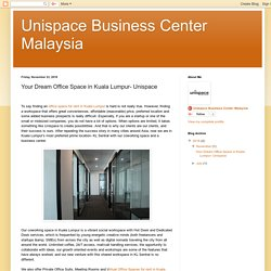 Unispace Business Center Malaysia: Your Dream Office Space in Kuala Lumpur- Unispace