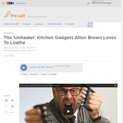 The 'Unitasker' Kitchen Gadgets Alton Brown Loves To Loathe