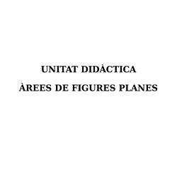 UNITAT DIDÀCTICA: ÀREES DE FIGURES PLANES
