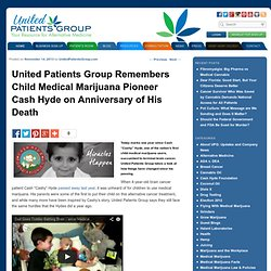 United Patients Group Remembers Child Medical Marijuana Pioneer Cash Hyde on Anniversary of His Death