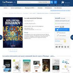 Le code secret de l'Univers, Igor Bogdanoff, Livres, LaProcure.com