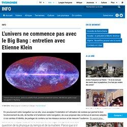 Etienne Klein: l'univers ne commence pas avec le Big Bang