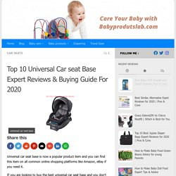 Top 10 Universal Car seat Base Expert Reviews & Buying Guide For 2020