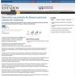 Operativo en notaría de Sonora provoca conato de violencia - El Universal - Los Estados
