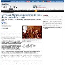 - La vida en México, un panorama del día a día en la capital y el país