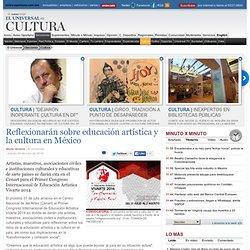 Cultura - Reflexionarán sobre educación artística y la cultura en México