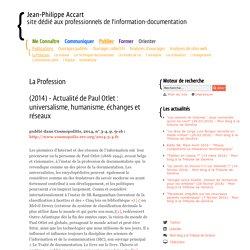 (2014) - Actualité de Paul Otlet : universalisme, humanisme, échanges et réseaux - La Profession - Publications- Jean-Philippe Accart