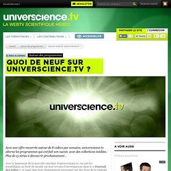 Quoi de neuf sur universcience.tv ? - Autour des programmes