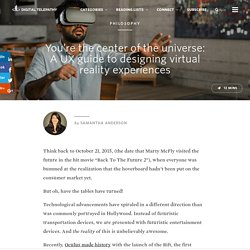 You're the center of the universe: A UX guide to designing virtual reality experiences
