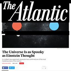 The Universe Is as Spooky as Einstein Thought - The Atlantic