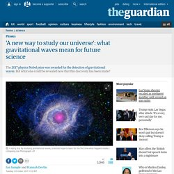 'A new way to study our universe': what gravitational waves mean for future science