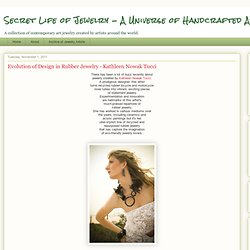 Secret Life of Jewelry - A Universe of Handcrafted Art to Wear: Evolution of Design in Rubber Jewelry - Kathleen Nowak Tucci