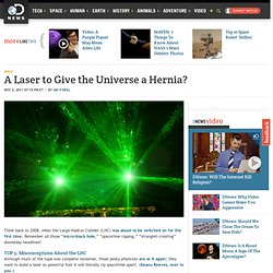 A Laser to Give the Universe a Hernia?