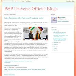 P&P Universe Official Blogs: India, Russia may ink cyber-security pact next week
