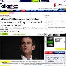 """Manuel Valls évoque un possible """"revenu universel"""", qui fusionnerait les minima sociaux"""