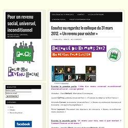 Pour un revenu social, universel, inconditionnel » Ecoutez ou regardez le colloque du 31 mars 2012. «Un revenu pour exister»
