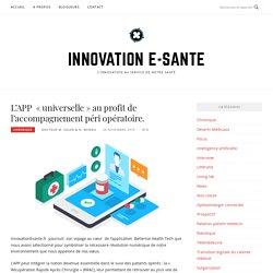 L'APP « universelle » au profit de l'accompagnement péri opératoire. – Innovation e-sante