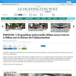 L'Exposition universelle Milan 2015 s'ouvre à Milan sur le thème de l'alimentation
