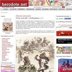 Histoire universelle - Vous avez dit «civilisations» ?... - Herodote.net
