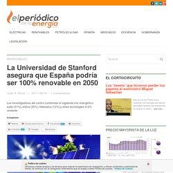 La Universidad de Stanford asegura que España podría ser 100% renovable en 2050 El Periodico de la Energía