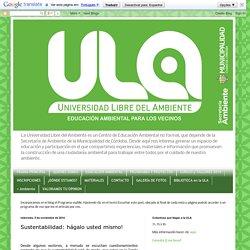Universidad Libre del Ambiente : Sustentabilidad: hágalo usted mismo!