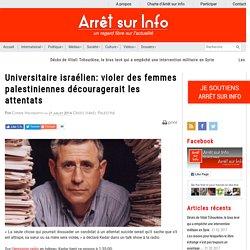 Universitaire israélien: violer des femmes palestiniennes découragerait les attentats
