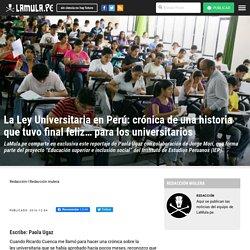 La Ley Universitaria en Perú: crónica de una historia que tuvo final feliz… para los universitarios