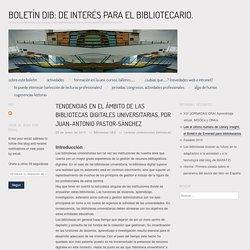 Tendencias en el ámbito de las bibliotecas digitales universitarias, por Juan-Antonio Pastor-Sánchez
