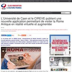 L'Université de Caen et le CIREVE publient une nouvelle application permettant de visiter la Rome Antique en réalité virtuelle et augmentée
