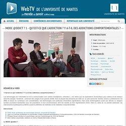 Webtv de l'Université de Nantes - MOOC @ddict ? 1 - Qu'est-ce que l'addiction ? Y a-t-il des addictions comportementales ?