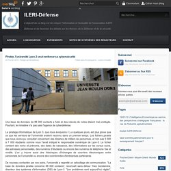 Piratée, l'université Lyon-3 veut renforcer sa cybersécurité - ILERI-Défense