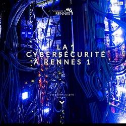 Les dossiers de l'Université – La cybersécurité à Rennes 1