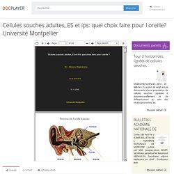 ⭐Cellules souches adultes, ES et ips: quel choix faire pour l oreille? Université Montpellier
