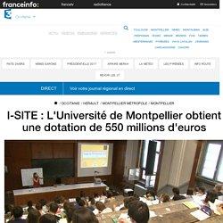 I-SITE : L'Université de Montpellier obtient une dotation de 550 millions d'euros - France 3 Occitanie