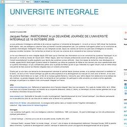 Jacques Ferber : PARTICIPANT A LA DEUXIÈME JOURNÉE DE L'UNIVERSITÉ INTÉGRALE LE 16 OCTOBRE 2008
