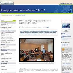 Initier les ATER à la pédagogie dans le supérieur, Eric Vallet - TICE - Université Paris 1