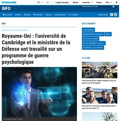 Royaume-Uni : l'université de Cambridge et le ministère de la Défense ont travaillé sur un programme de guerre psychologique