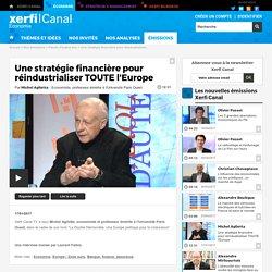 Michel Aglietta, Université Paris Ouest - Une stratégie financière pour réindustrialiser TOUTE l'Europe - Parole d'auteur éco